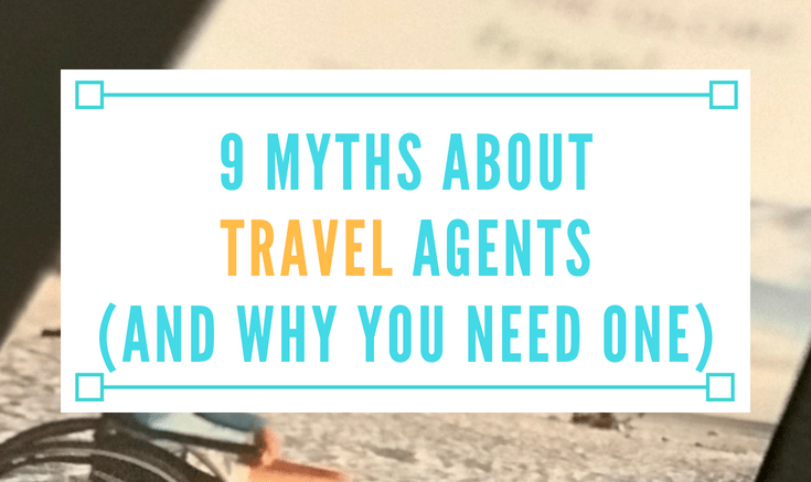 myths about travel agents and why you need one