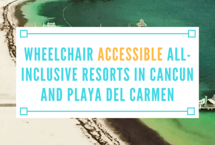 wheelchair accessible all inclusive resorts in cancun and playa del carmen mexico