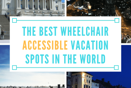 The Best Wheelchair Accessible Vacation Spots in the World