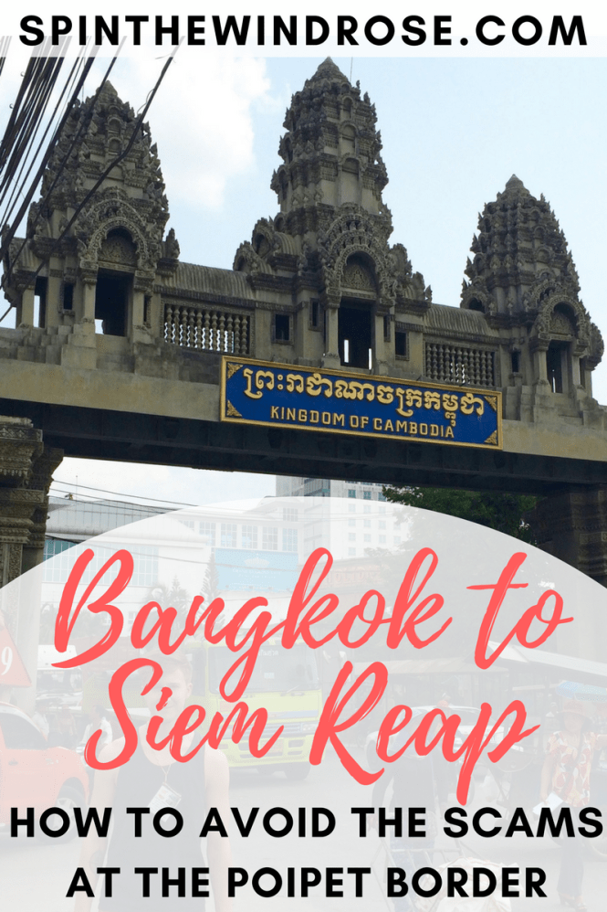Bangkok to Siem Reap: How to avoid the scams at Poipet border crossing Thailand to Cambodia - spinthewindrose.com