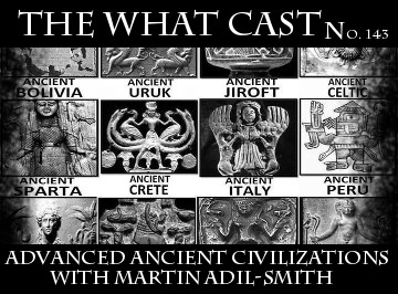 The What Cast – Ancient Advanced Civilizations
