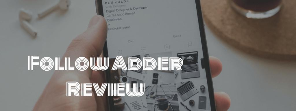 Follow Adder Review – Is Follow Adder a Scam?