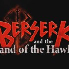 Berserk and the Band of the Hawk s'officialise en Europe.