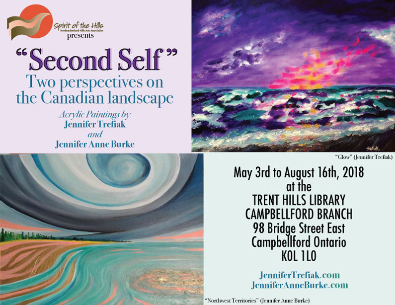 Spirit of the Hills presents Second Self - Two perspectives on the Canadian landscape - Acrylic Paintings by Jennifer Trefiak and Jennifer Anne Burke May 3rd to August 16th, 2018 at the TRENT HILLS LIBRARY, CAMPBELLFORD BRANCH, 98 Bridge Street East, Campbellford Ontario K0L 1L0