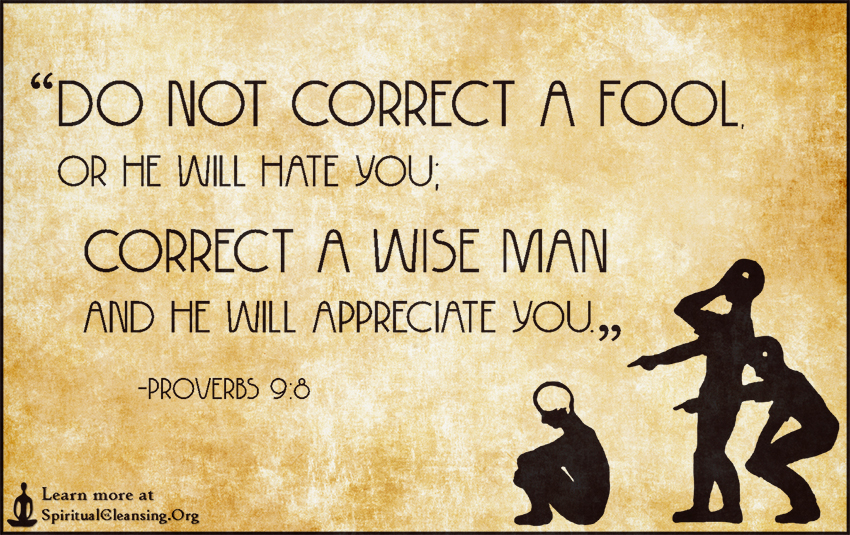 https://i2.wp.com/spiritualcleansing.org/wp-content/uploads/2015/03/Do-not-correct-a-fool-or-he-will-hate-you-correct-a-wise-man-and-he-will-appreciate-you..jpg