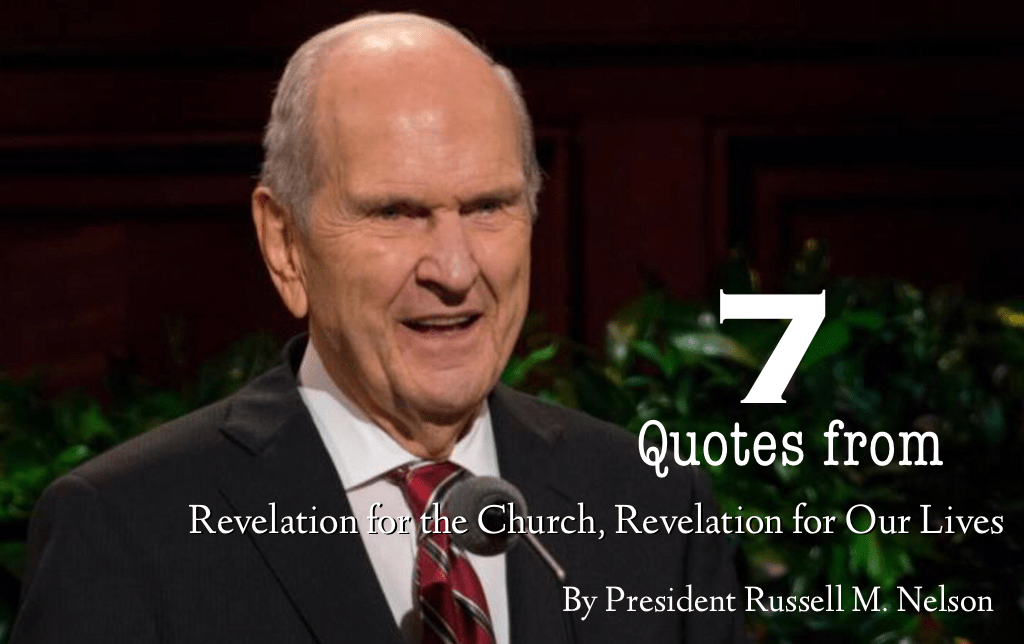 7 Quotes From Revelation For The Church Revelation For Our Lives By President Russell M Nelson Part 2 Spiritual Crusade