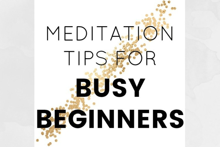 Meditation tips for busy beginners
