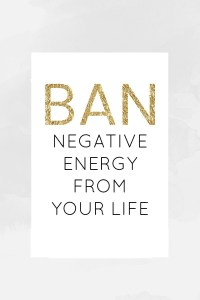 Ban negative energy from your life!