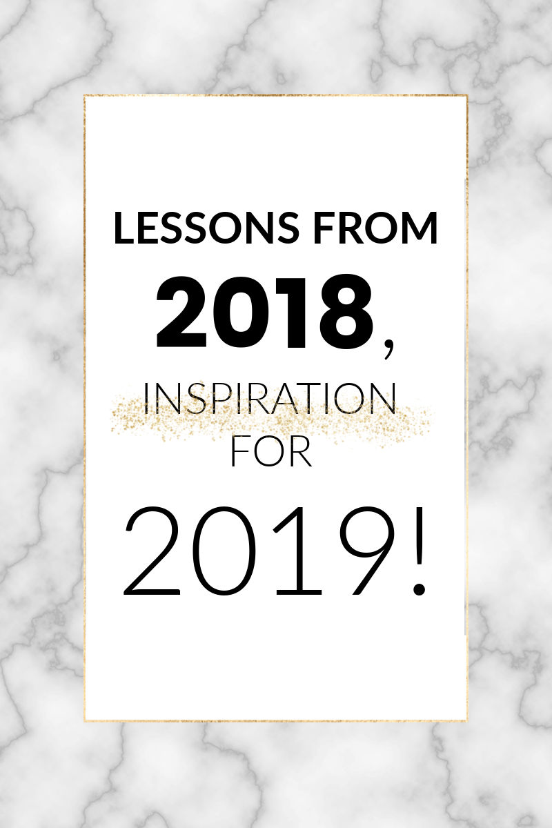 2018 was an intense year of lessons and self-discovery for a lot of people. So for my last post of the year, I wanted to share the most important lessons that 2018 taught me in the hope that they will inspire you to tap into the power that you have to create an incredible 2019 for yourself.