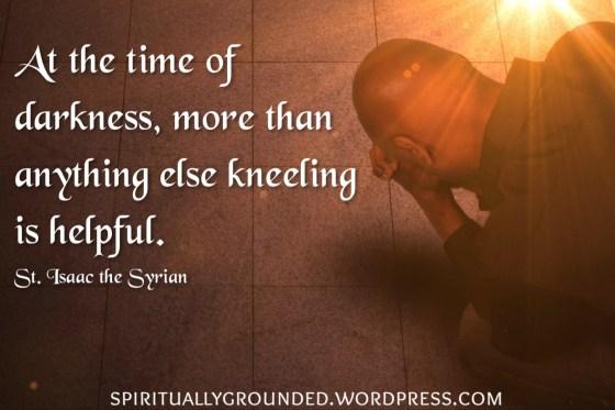 Kneeling is helpful-Isaac the Syrian