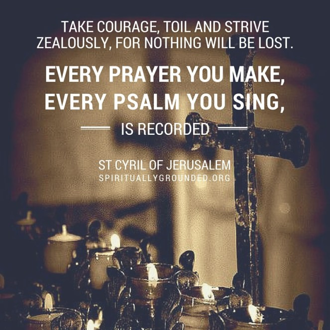 Take courage, toil and strive-St Cyril of Jerusalem