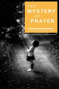 The Mystery of Prayer - Spiritually Grounded