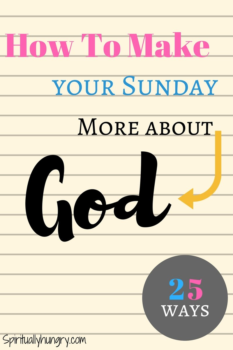 Sunday isn't just about going to church, it's a day to intentionally spend the day resting in the Lord. Here's 25 creative and life giving ways to make the most out of your Sunday.