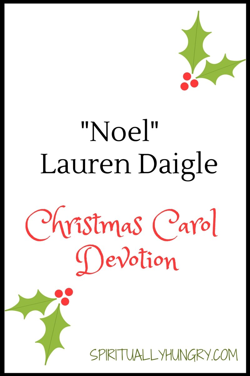A devotional based off the Christmas song Noel by Lauren Daigle. Day 16 of the 25 Days of Christmas Worship Song Devotions.