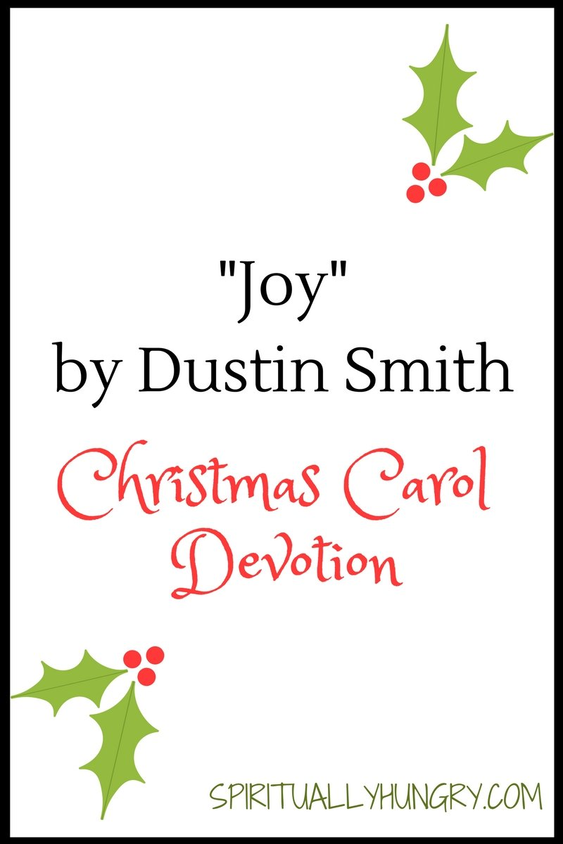 A devotional based off the Christmas song Joy by Dustin Smith. Day 19 of the 25 Days of Christmas Worship Song Devotions.