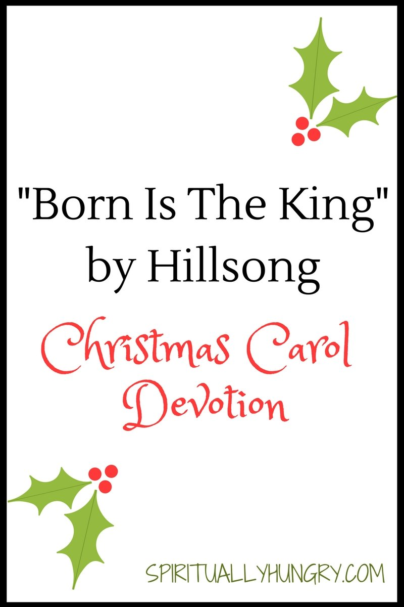 A devotional based off the Christmas song Born is the King, It's Christmas by Hillsong. Day 25 of the 25 Days of Christmas Worship Song Devotions.
