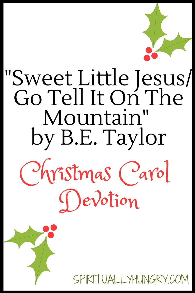 A devotional based off the Christmas worship song Sweet Little Jesus Child/Go Tell It On The Mountain by B.E. Taylor. Day 4 of the 25 Days of Christmas Worship Song Devotions.