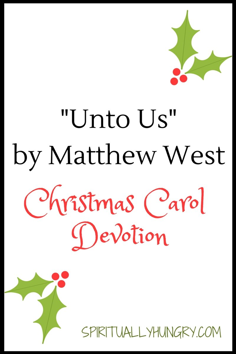 A devotional based off the Christmas worship song Unto Us by Matthew West. Day 8 of the 25 Days of Christmas Worship Song Devotions.