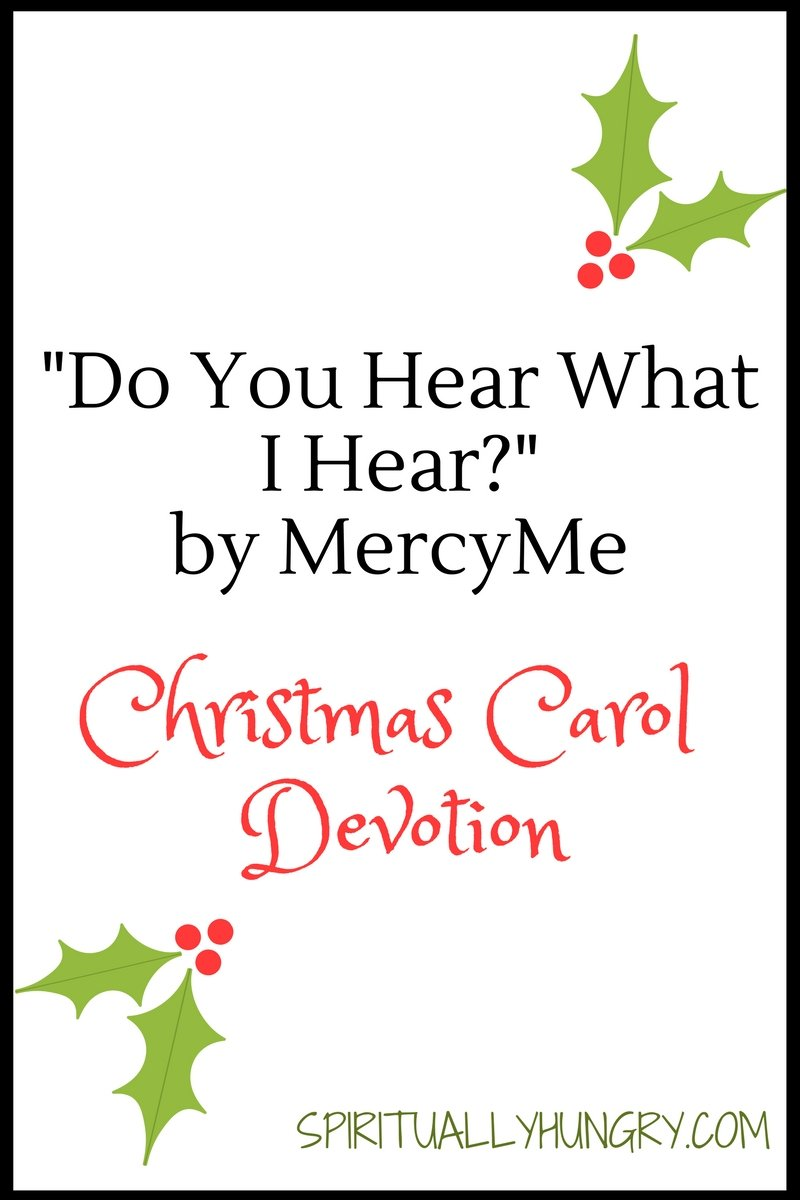 A devotional based off the Christmas worship song Do You Hear What I Hear? Day 9 of the 25 Days of Christmas Worship Song Devotions.