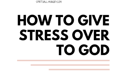 How To Give Stress Over To God