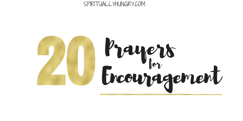 20 Prayers For Encouragement To Say Right Now
