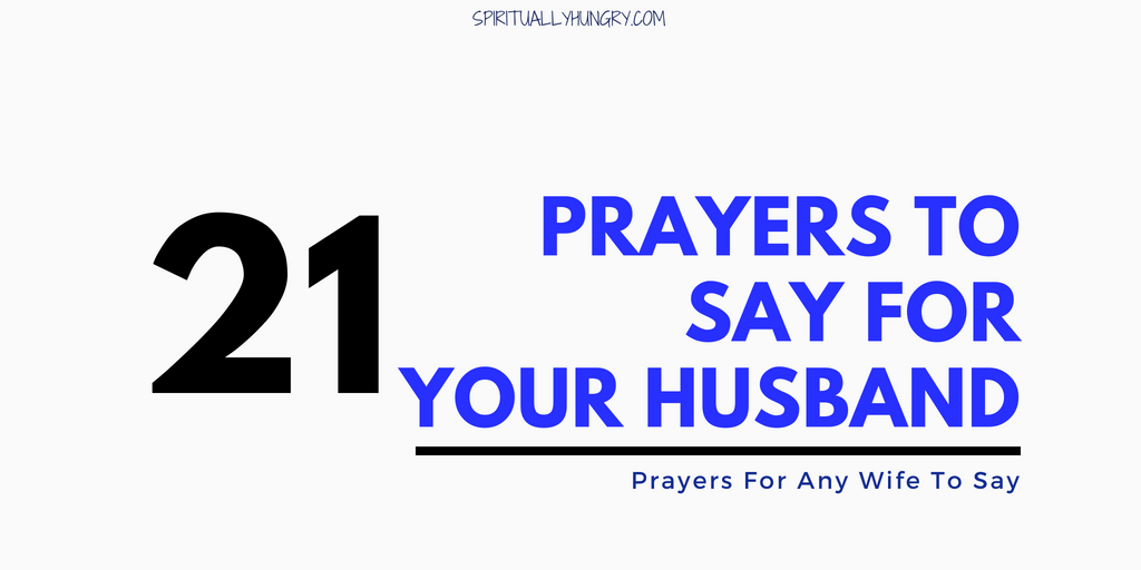Prayer For My Husband: 21 Prayers For You To Say