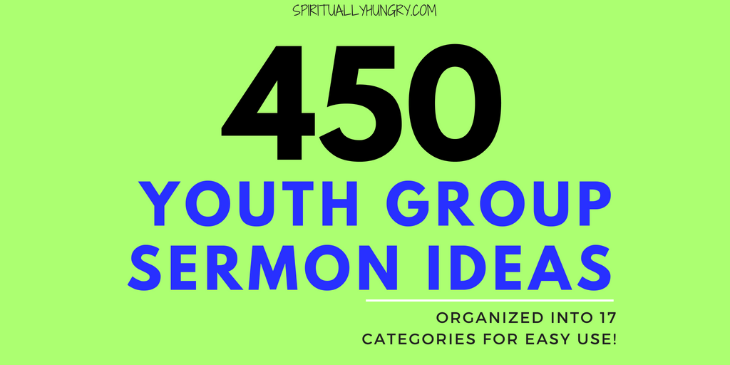 450 Topics For Youth Sermons - Spiritually Hungry