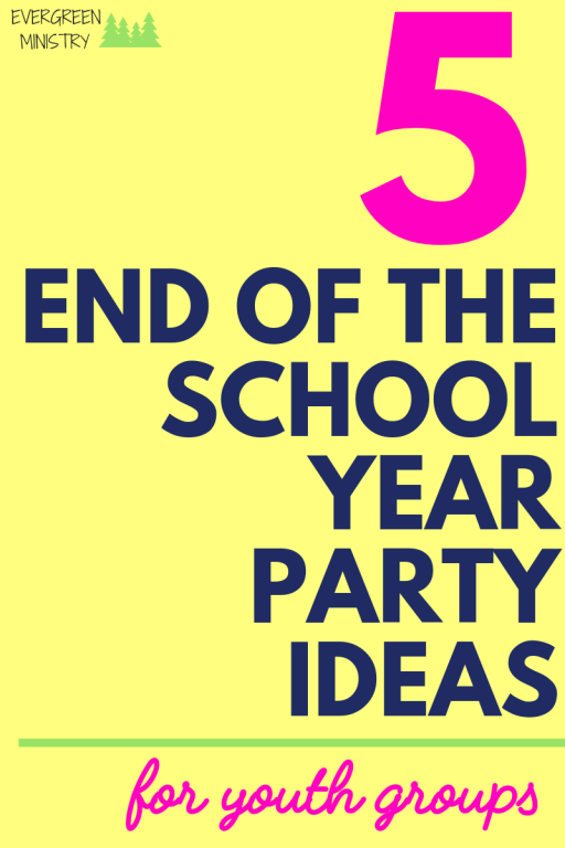 5 Awesome End Of The School Year Party Ideas For Youth Group