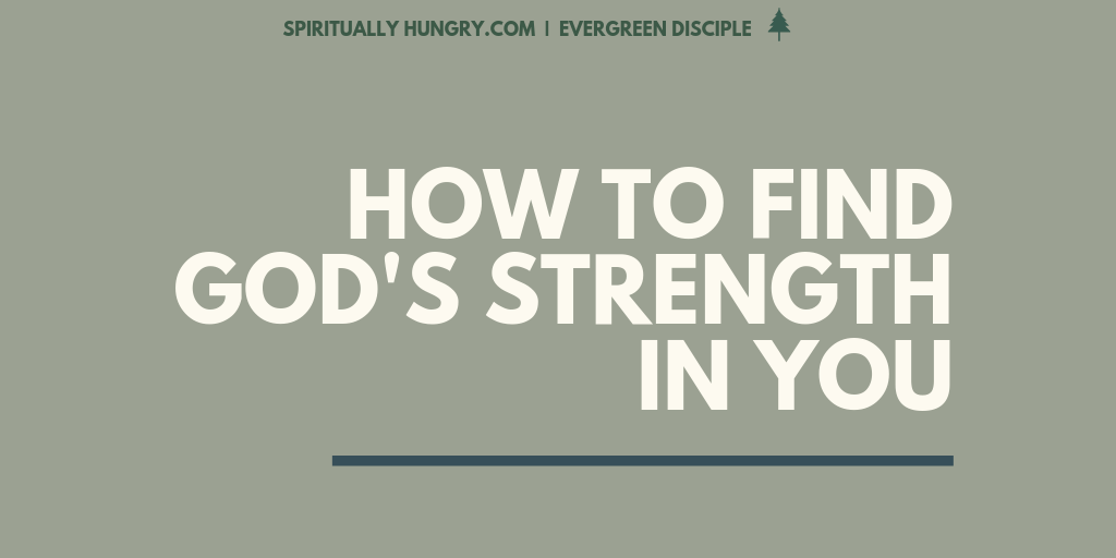How to Find God's Strength In You