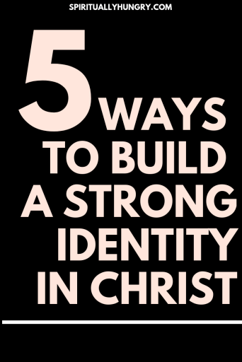 5 Ways To Build A Strong Identity In Christ | Child Of God | Identity In God | Scripture For Identity