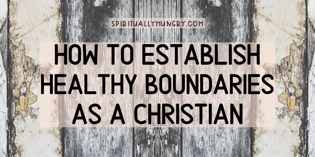 How To Establish Healthy Boundaries As A Christian