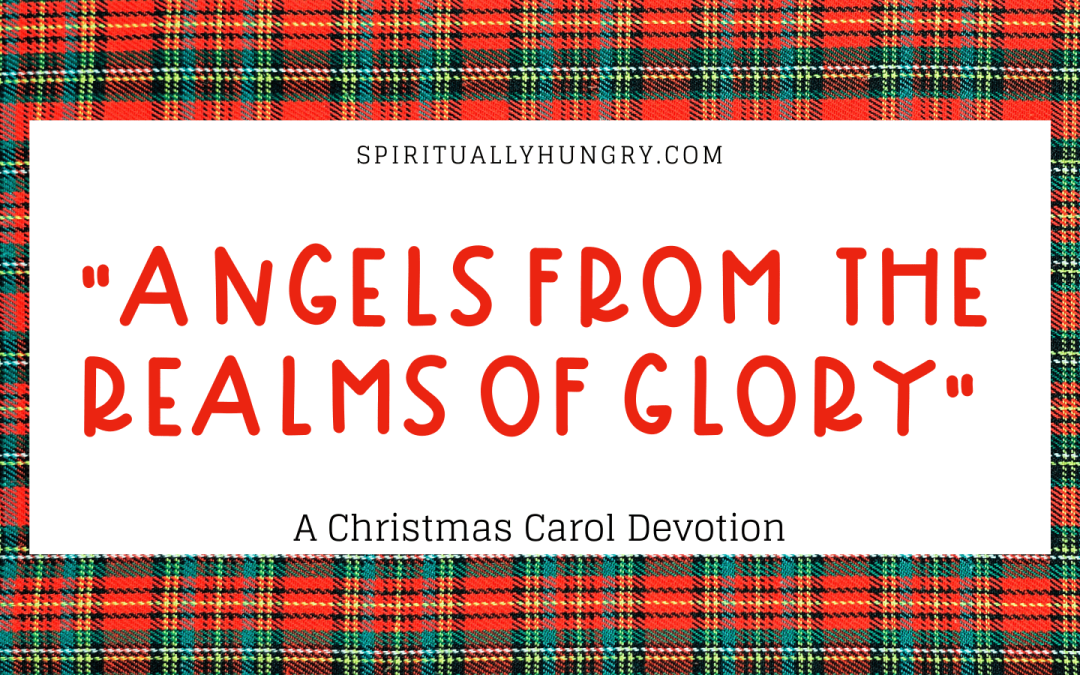 Angels From The Realms Of Glory Devotion   Christmas Devotions   Christmas Devotional
