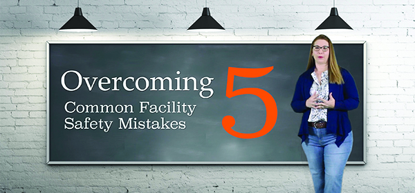 Overcoming 5 Facility Safety Mistakes