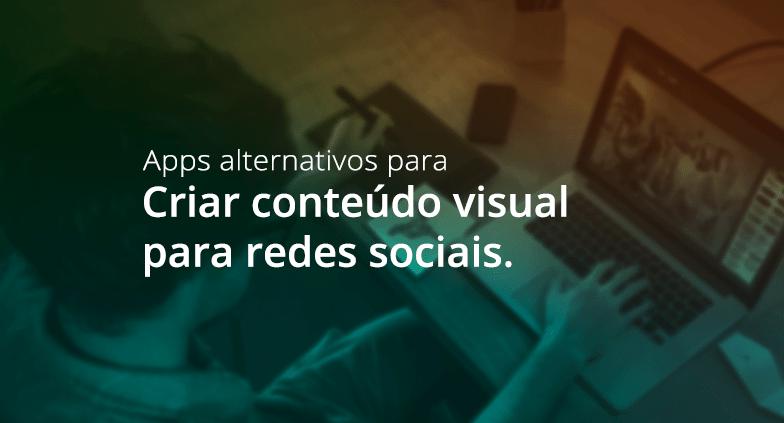 6 apps alternativos para criar conteúdo visual para suas redes sociais