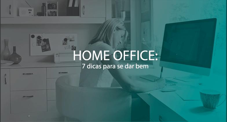 Home Office: 7 dicas para se dar bem