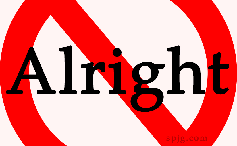 Don't all write 'alright', all right?