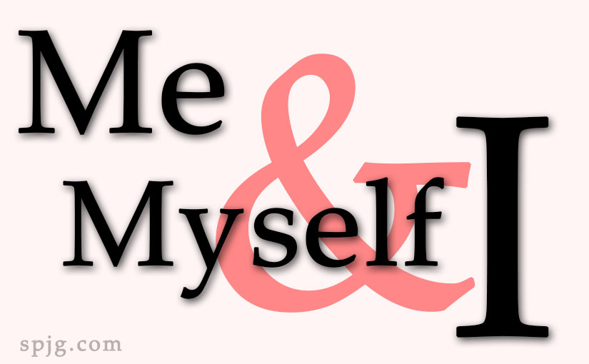 English grammar: How to use pronouns 'I', 'me', and 'myself'