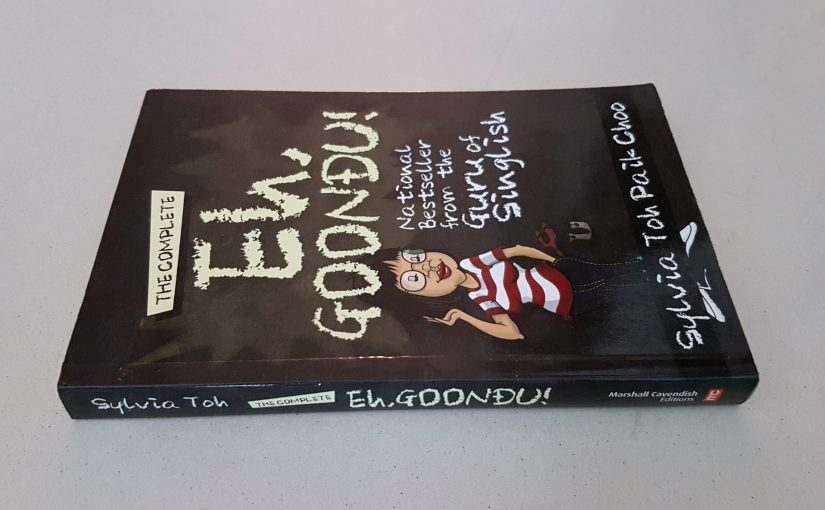 The Complete Eh, Goondu! by Sylvia Toh Paik Choo
