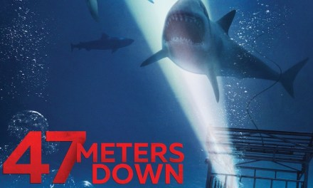 FILM REVIEW: 47 METERS DOWN Dives Deep Into Your Fears