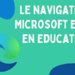 Le navigateur Microsoft Edge en éducation
