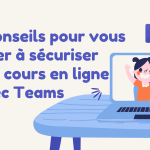 5 conseils pour vous aider à sécuriser vos cours en ligne avec Teams