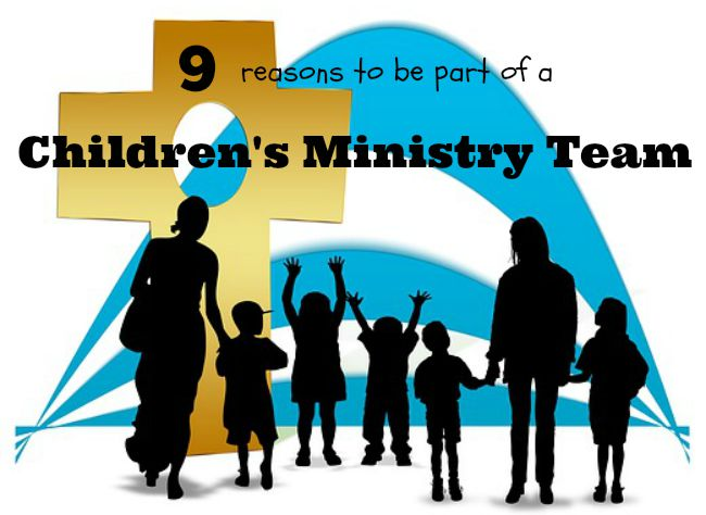 9 Reasons to be part of a Children's Ministry Team