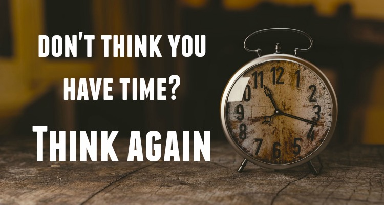 Don't Have Time? Think Again