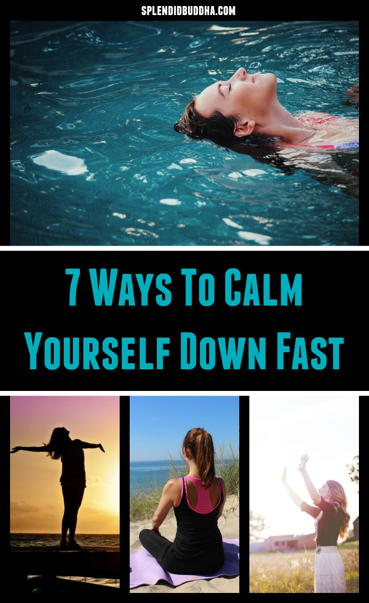7 Ways To Calm Yourself Down Fast