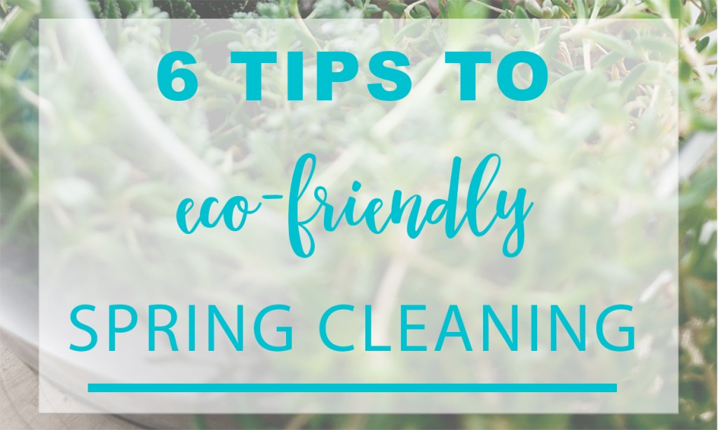 6 tips to eco-friendly spring cleaning