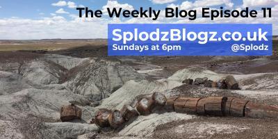 Splodz Blogz | The Weekly Blog Episode 11