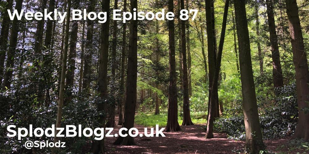 Splodz Blogz | Weekly Blog Episode 87