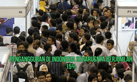 PENGANGGURAN DI INDONESIA SEHARUSNYA BERJUMLAH 15%