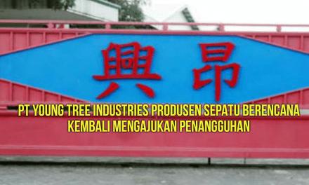 PT YOUNG TREE INDUSTRIES PRODUSEN SEPATU BERENCANA KEMBALI MENGAJUKAN PENANGGUHAN