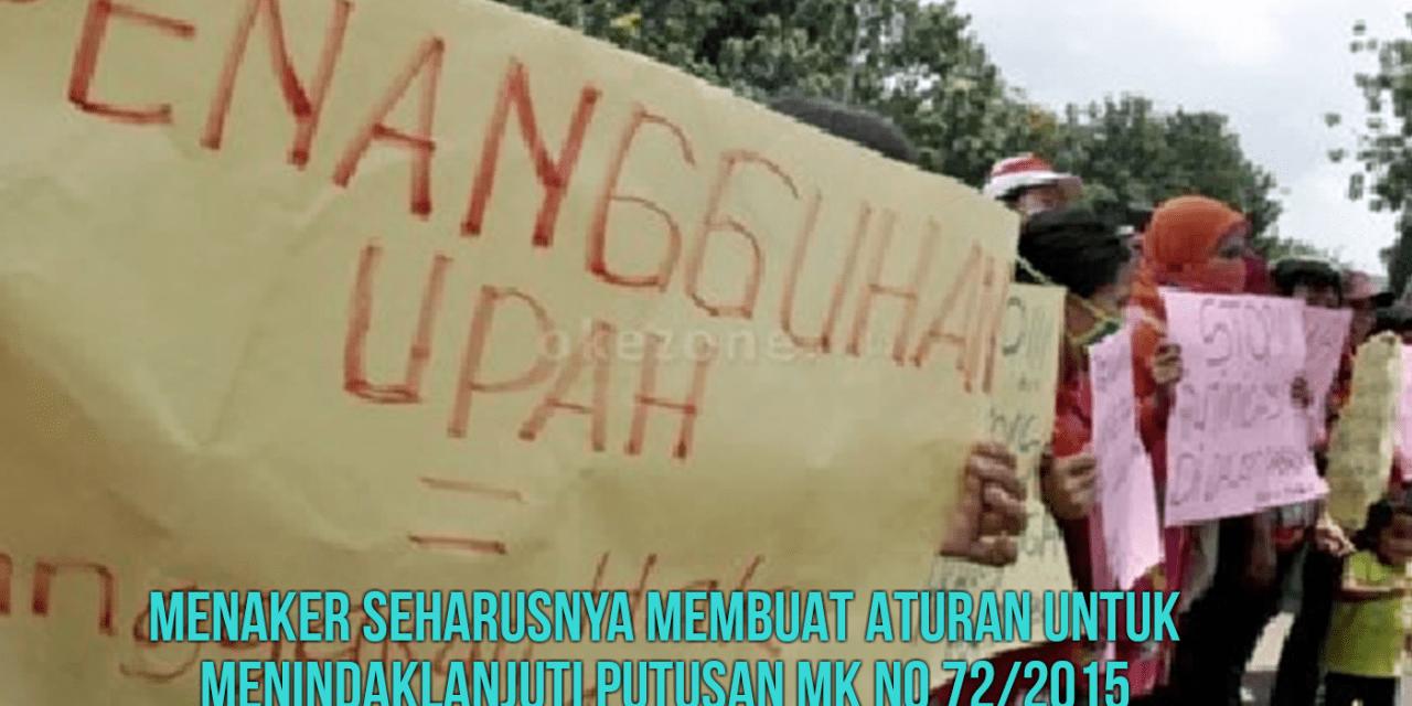 MENAKER SEHARUSNYA MEMBUAT ATURAN UNTUK MENINDAKLANJUTI PUTUSAN MK NO 72/2015